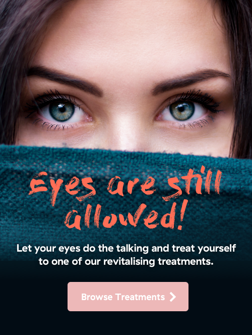 Eyes are still allowed. Let your eyes do the taling and treat yourself to one of our revitalising treatments.